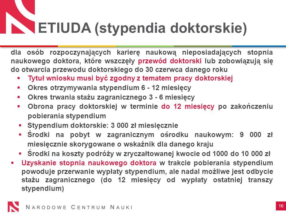 16 ETIUDA (stypendia doktorskie) dla osób rozpoczynających karierę naukową nieposiadających stopnia naukowego doktora, które wszczęły przewód doktorsk