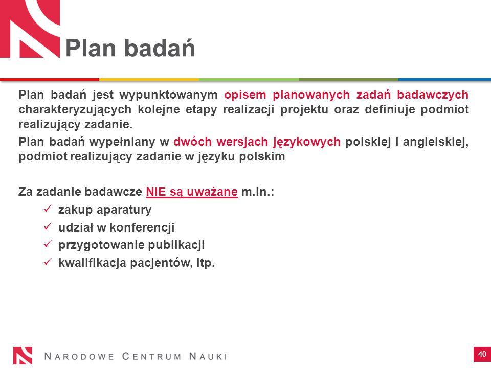 40 Plan badań Plan badań jest wypunktowanym opisem planowanych zadań badawczych charakteryzujących kolejne etapy realizacji projektu oraz definiuje po