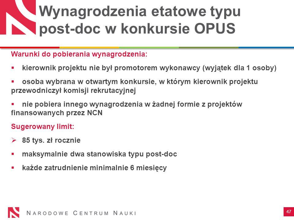 47 Wynagrodzenia etatowe typu post-doc w konkursie OPUS Warunki do pobierania wynagrodzenia:  kierownik projektu nie był promotorem wykonawcy (wyjąte