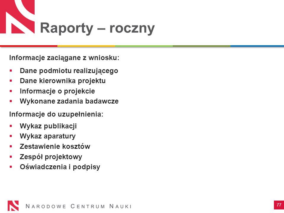 77 Raporty – roczny Informacje zaciągane z wniosku:  Dane podmiotu realizującego  Dane kierownika projektu  Informacje o projekcie  Wykonane zadan