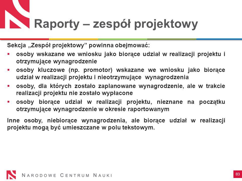 """83 Raporty – zespół projektowy Sekcja """"Zespół projektowy"""" powinna obejmować:  osoby wskazane we wniosku jako biorące udział w realizacji projektu i o"""