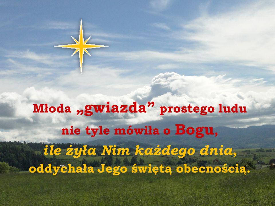 """Młoda """"gwiazda"""" prostego ludu nie tyle mówiła o Bogu, ile żyła Nim każdego dnia, oddychała Jego świętą obecnością."""