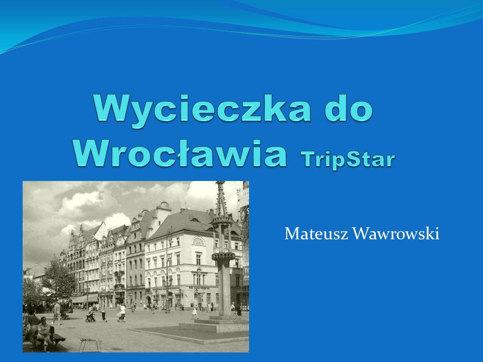 Spis treści Bazylika św.Elżbiety. Piękne widoki. Uniwersytet Wrocławski.