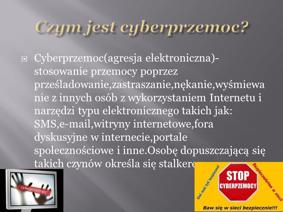  Cyberprzemoc(agresja elektroniczna)- stosowanie przemocy poprzez prześladowanie,zastraszanie,nękanie,wyśmiewa nie z innych osób z wykorzystaniem Internetu i narzędzi typu elektronicznego takich jak: SMS,e-mail,witryny internetowe,fora dyskusyjne w internecie,portale społecznościowe i inne.Osobę dopuszczającą się takich czynów określa się stalkerem.