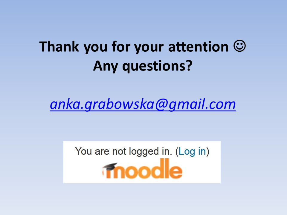 Thank you for your attention Any questions? anka.grabowska@gmail.com anka.grabowska@gmail.com