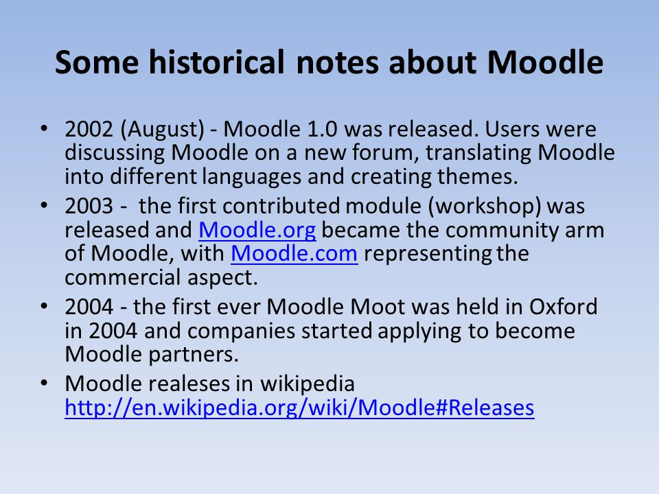 Some historical notes about Moodle 2002 (August) - Moodle 1.0 was released.