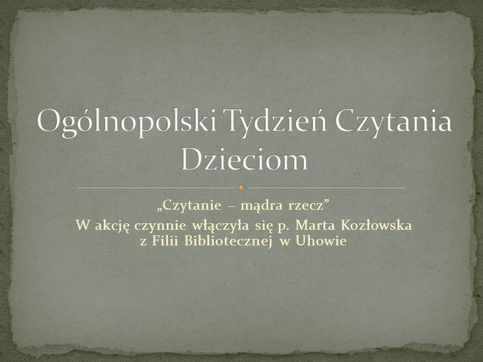 """""""Czytanie – mądra rzecz"""" W akcję czynnie włączyła się p. Marta Kozłowska z Filii Bibliotecznej w Uhowie"""