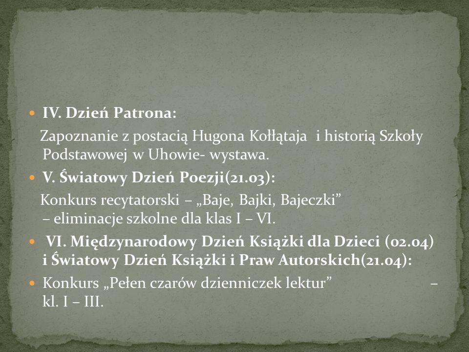 IV. Dzień Patrona: Zapoznanie z postacią Hugona Kołłątaja i historią Szkoły Podstawowej w Uhowie- wystawa. V. Światowy Dzień Poezji(21.03): Konkurs re