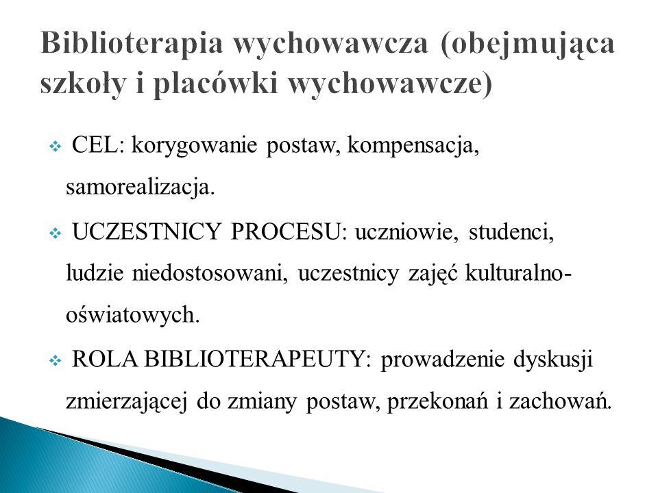  CEL: korygowanie postaw, kompensacja, samorealizacja.  UCZESTNICY PROCESU: uczniowie, studenci, ludzie niedostosowani, uczestnicy zajęć kulturalno-