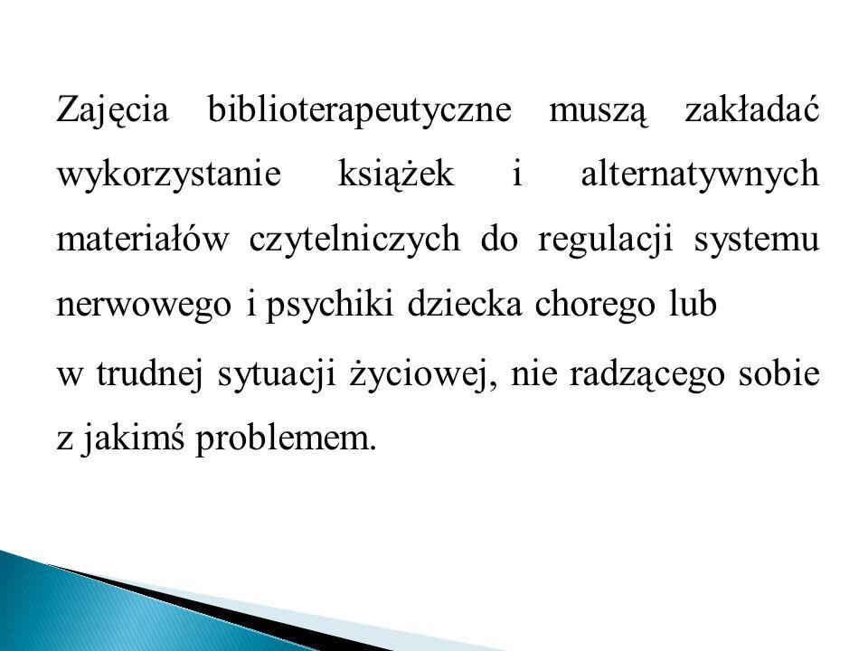Zajęcia biblioterapeutyczne muszą zakładać wykorzystanie książek i alternatywnych materiałów czytelniczych do regulacji systemu nerwowego i psychiki d