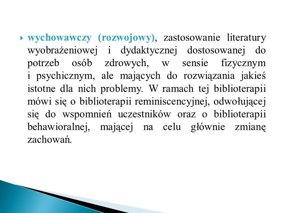  wychowawczy (rozwojowy), zastosowanie literatury wyobrażeniowej i dydaktycznej dostosowanej do potrzeb osób zdrowych, w sensie fizycznym i psychiczn