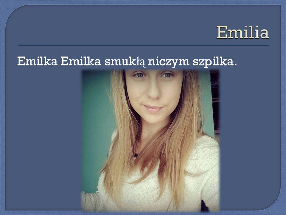 Emilka Emilka smuk łą niczym szpilka.