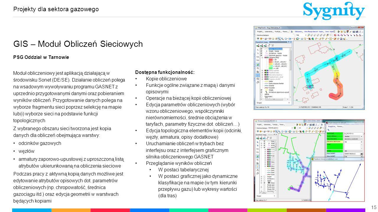 Projekty dla sektora gazowego 15 GIS – Moduł Obliczeń Sieciowych PSG Oddział w Tarnowie Moduł obliczeniowy jest aplikacją działającą w środowisku Sone