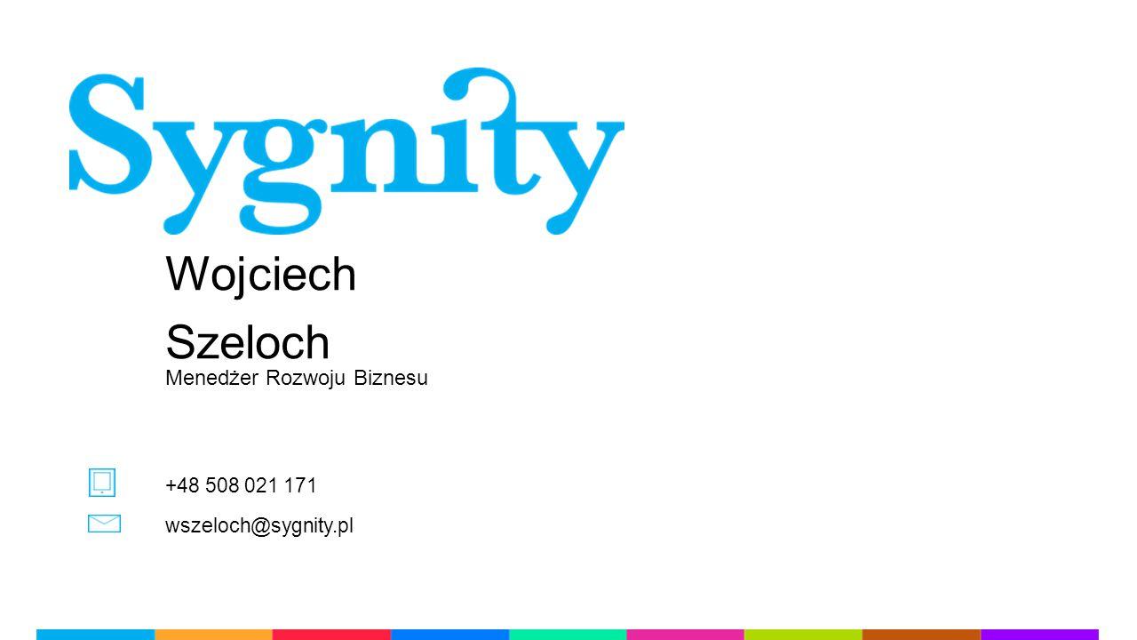 Wojciech Szeloch Menedżer Rozwoju Biznesu wszeloch@sygnity.pl +48 508 021 171