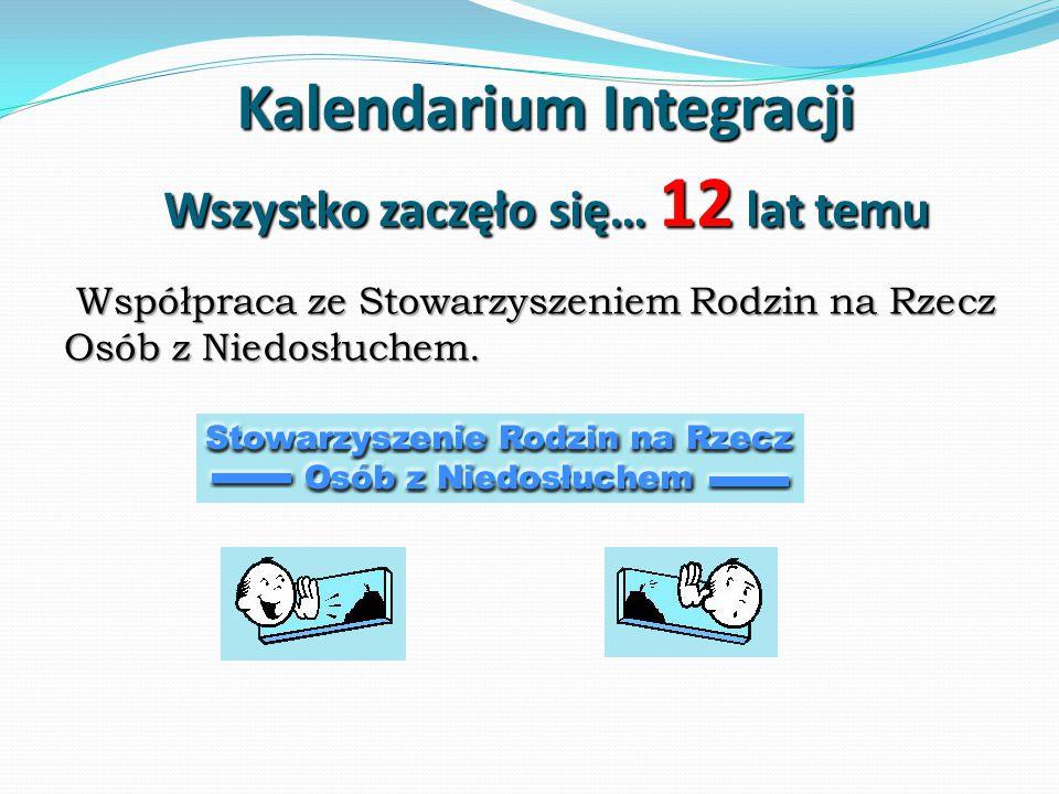 Kalendarium Integracji Współpraca ze Stowarzyszeniem Rodzin na Rzecz Osób z Niedosłuchem.