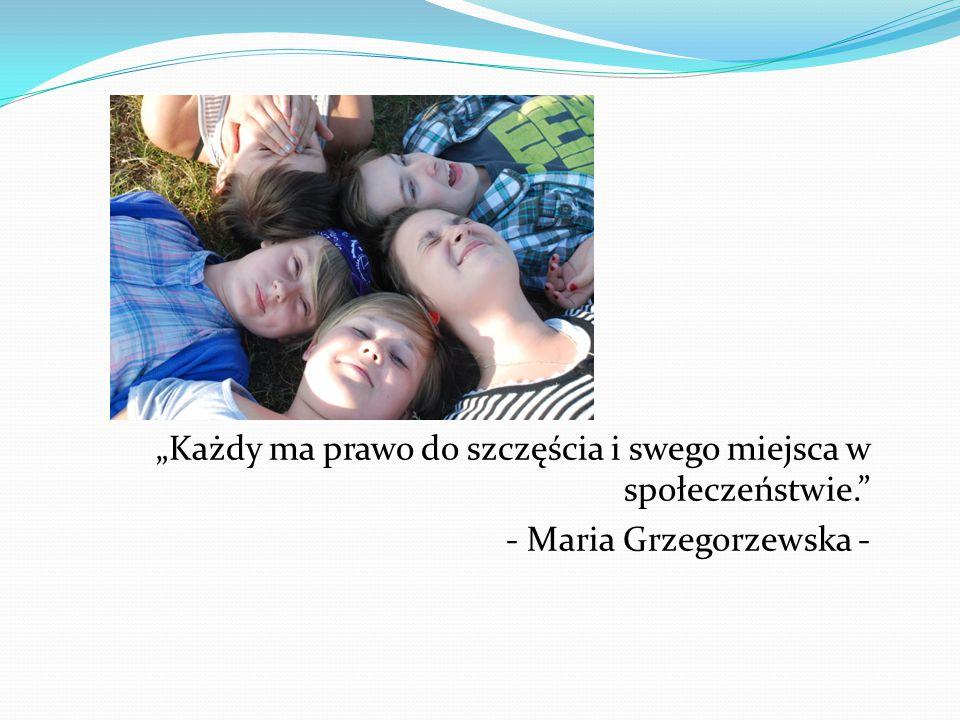 """""""Każdy ma prawo do szczęścia i swego miejsca w społeczeństwie. - Maria Grzegorzewska -"""