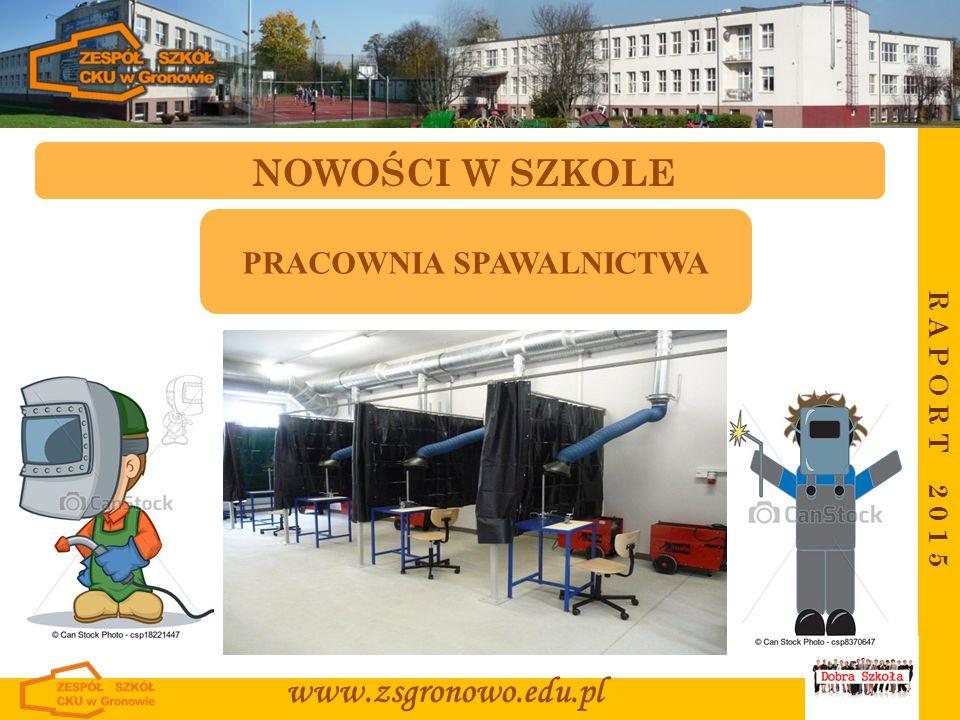 R A P O R T 2 0 1 5 www.zsgronowo.edu.pl NOWOŚCI W SZKOLE PRACOWNIA SPAWALNICTWA