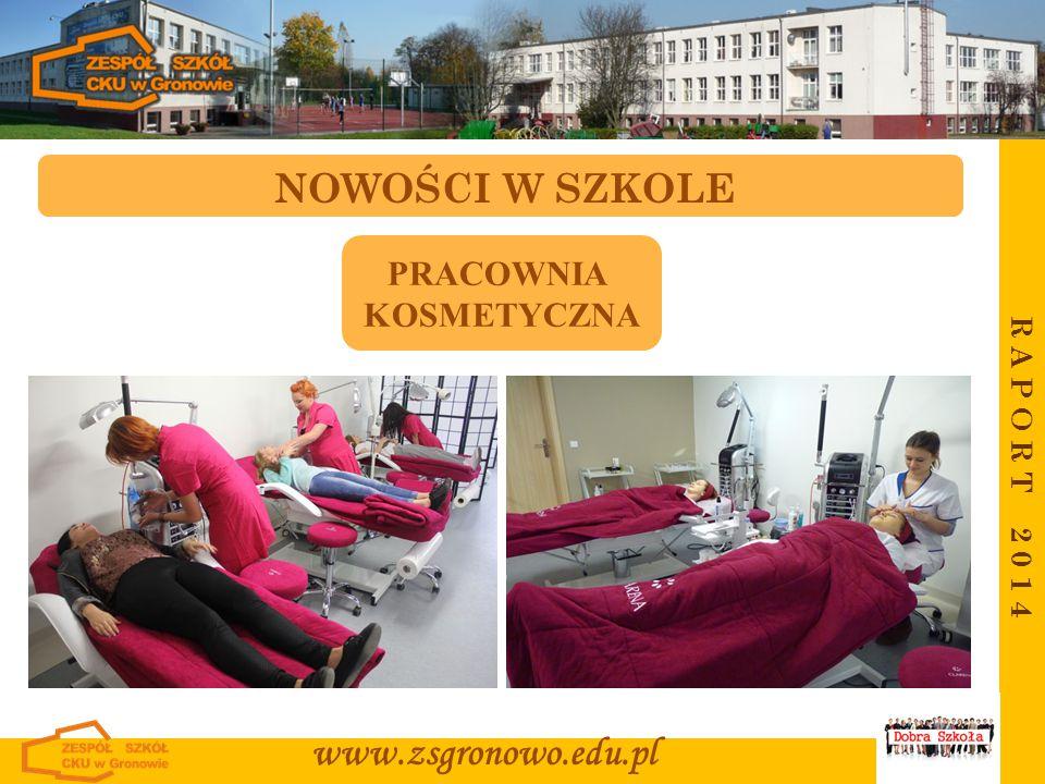 R A P O R T 2 0 1 4 www.zsgronowo.edu.pl NOWOŚCI W SZKOLE PRACOWNIA KOSMETYCZNA