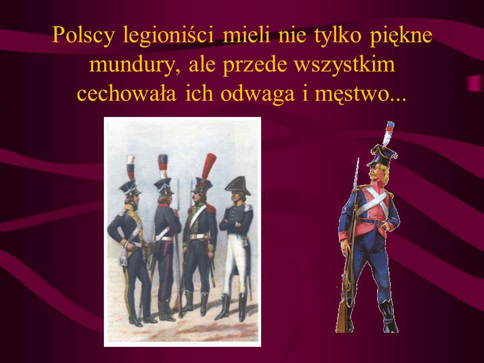 Polska zniknęła z mapy świata, ale pozostała w sercach i myślach Polaków Około 8 tysięcy Polaków wstąpiło do Legionów utworzonych przez Henryka Dąbrow