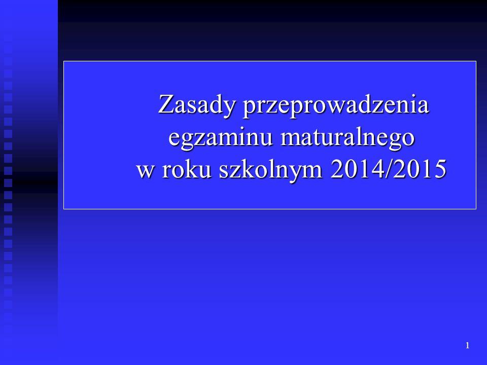 1 Zasady przeprowadzenia egzaminu maturalnego w roku szkolnym 2014/2015
