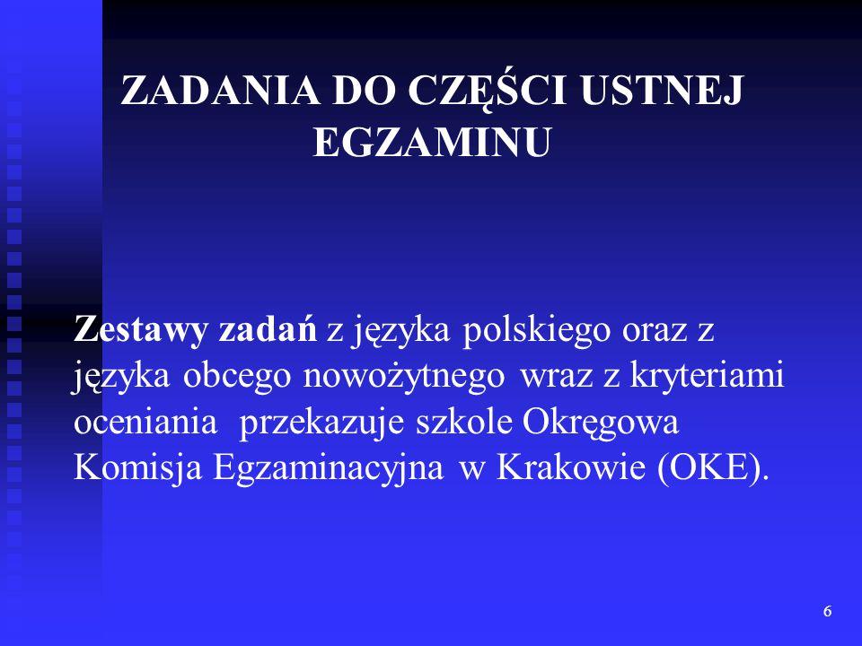 ZADANIA DO CZĘŚCI USTNEJ EGZAMINU Zestawy zadań z języka polskiego oraz z języka obcego nowożytnego wraz z kryteriami oceniania przekazuje szkole Okręgowa Komisja Egzaminacyjna w Krakowie (OKE).
