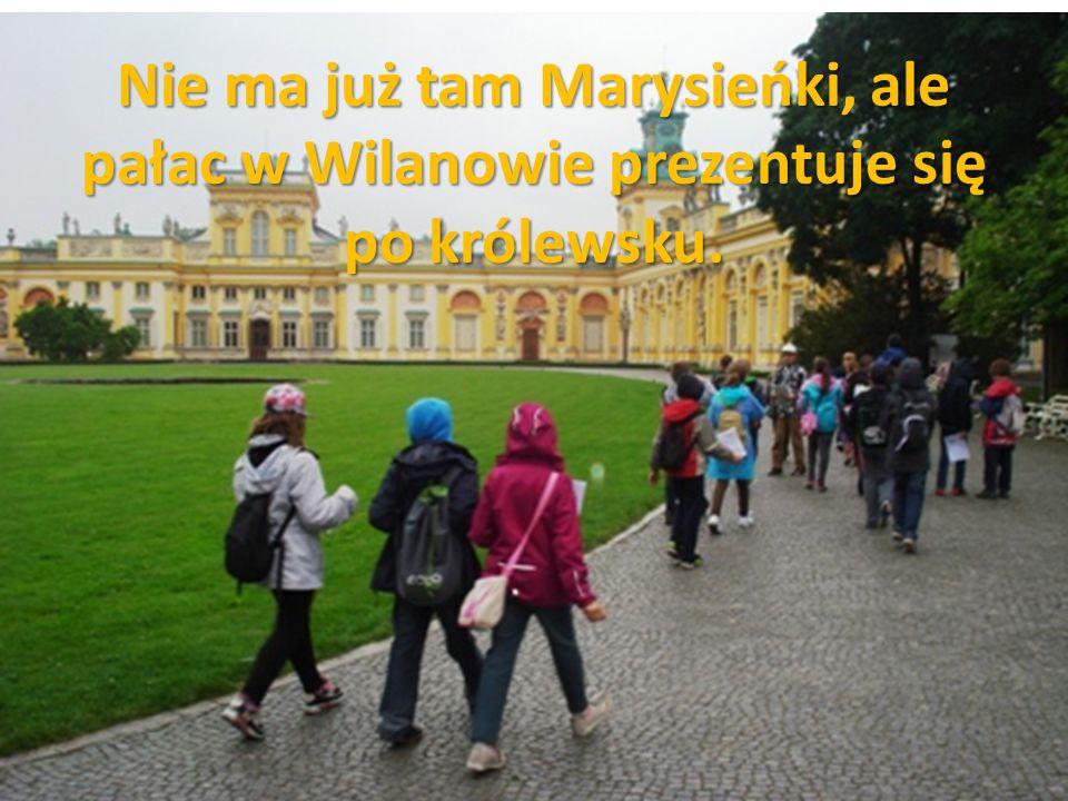 Nie ma już tam Marysieńki, ale pałac w Wilanowie prezentuje się po królewsku.
