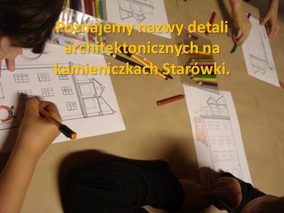 Poznajemy nazwy detali architektonicznych na kamieniczkach Starówki.