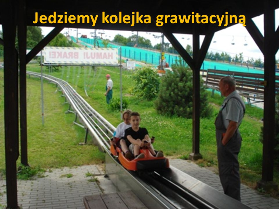 Jedziemy kolejka grawitacyjną