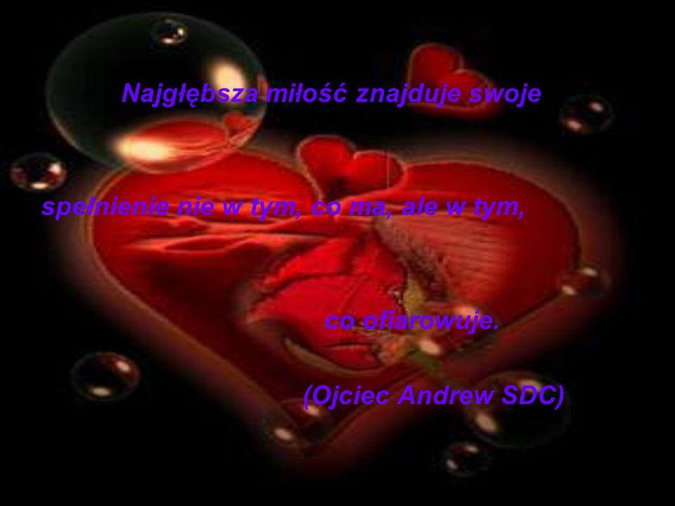 Nade wszystko ceńcie sobie miłość, którą otrzymujecie, gdyż o wiele trwalszą okaże się ona, niż złoto lub zdrowie.