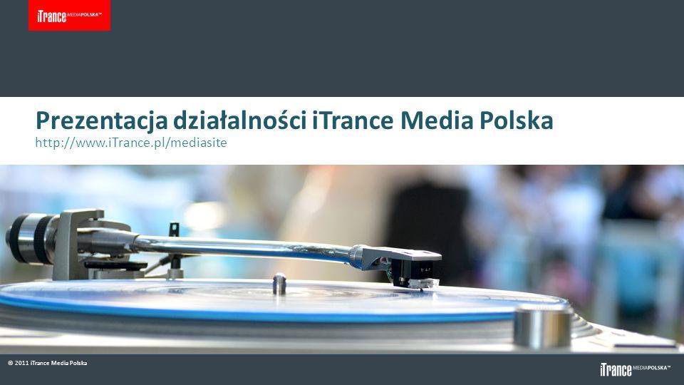 © 2011 iTrance Media Polska Prezentacja działalności iTrance Media Polska http://www.iTrance.pl/mediasite