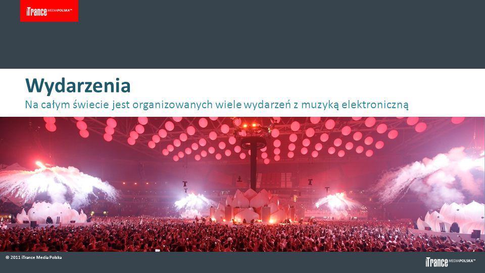 © 2011 iTrance Media Polska Wydarzenia Na całym świecie jest organizowanych wiele wydarzeń z muzyką elektroniczną