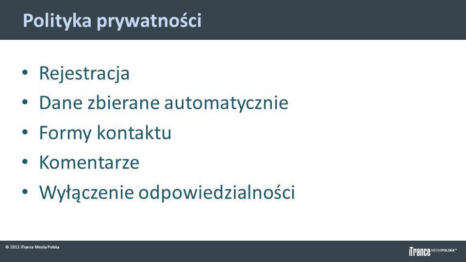 © 2011 iTrance Media Polska Polityka prywatności Rejestracja Dane zbierane automatycznie Formy kontaktu Komentarze Wyłączenie odpowiedzialności