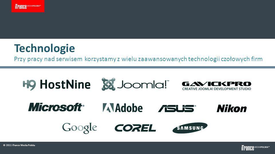 © 2011 iTrance Media Polska Technologie Przy pracy nad serwisem korzystamy z wielu zaawansowanych technologii czołowych firm
