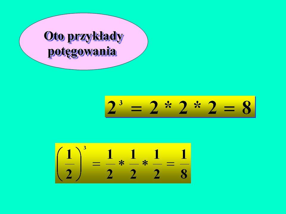 4 - to wykładnik potęgi, 5 - to jej podstawa 5 - to jej podstawa Potęgowanie to mnożenie tych samych czynników przez siebie tyle razy, ile wynosi wykładnik potęgi.