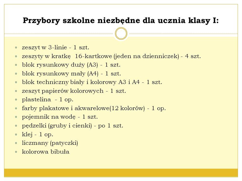 Przybory szkolne niezbędne dla ucznia klasy I: zeszyt w 3-linie - 1 szt. zeszyty w kratkę 16-kartkowe (jeden na dzienniczek) - 4 szt. blok rysunkowy d