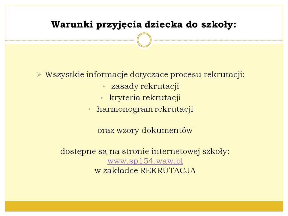 Warunki przyjęcia dziecka do szkoły:  Wszystkie informacje dotyczące procesu rekrutacji: zasady rekrutacji kryteria rekrutacji harmonogram rekrutacji