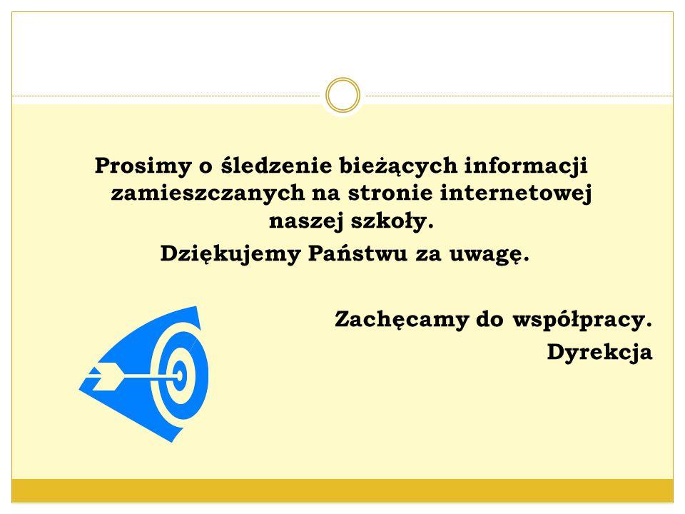 Prosimy o śledzenie bieżących informacji zamieszczanych na stronie internetowej naszej szkoły. Dziękujemy Państwu za uwagę. Zachęcamy do współpracy. D