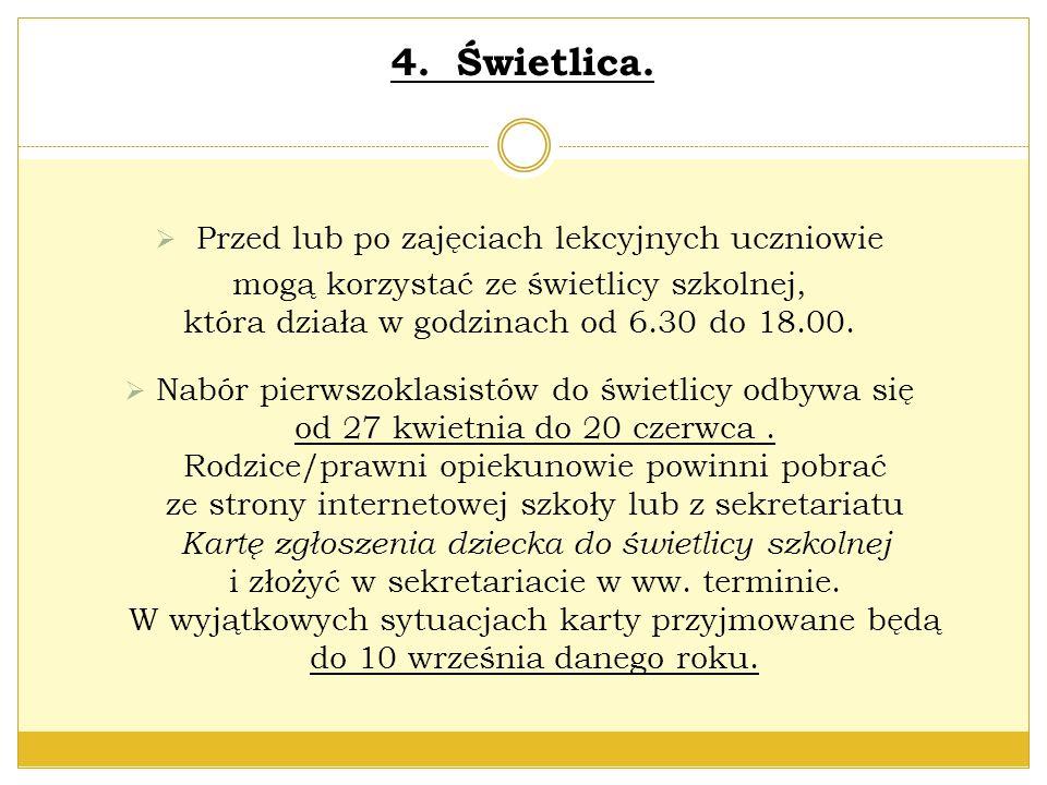 4. Świetlica.  Przed lub po zajęciach lekcyjnych uczniowie mogą korzystać ze świetlicy szkolnej, która działa w godzinach od 6.30 do 18.00.  Nabór p