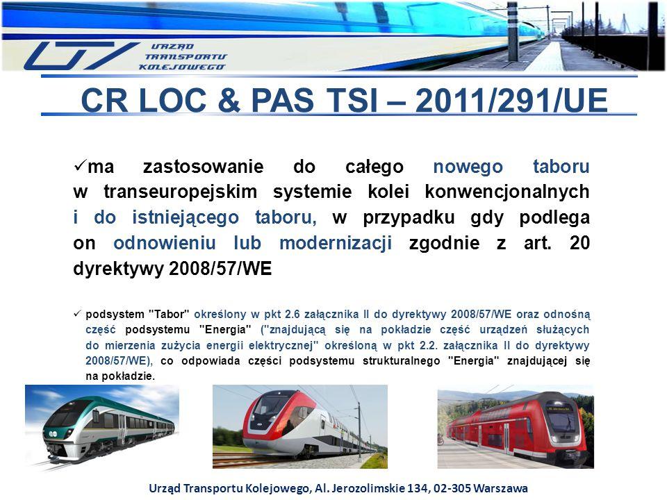 Urząd Transportu Kolejowego, Al. Jerozolimskie 134, 02-305 Warszawa CR LOC & PAS TSI – 2011/291/UE ma zastosowanie do całego nowego taboru w transeuro