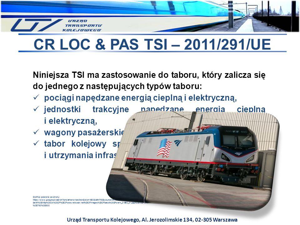 Urząd Transportu Kolejowego, Al. Jerozolimskie 134, 02-305 Warszawa CR LOC & PAS TSI – 2011/291/UE Niniejsza TSI ma zastosowanie do taboru, który zali