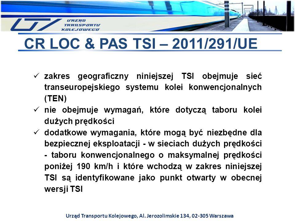 Urząd Transportu Kolejowego, Al. Jerozolimskie 134, 02-305 Warszawa CR LOC & PAS TSI – 2011/291/UE zakres geograficzny niniejszej TSI obejmuje sieć tr