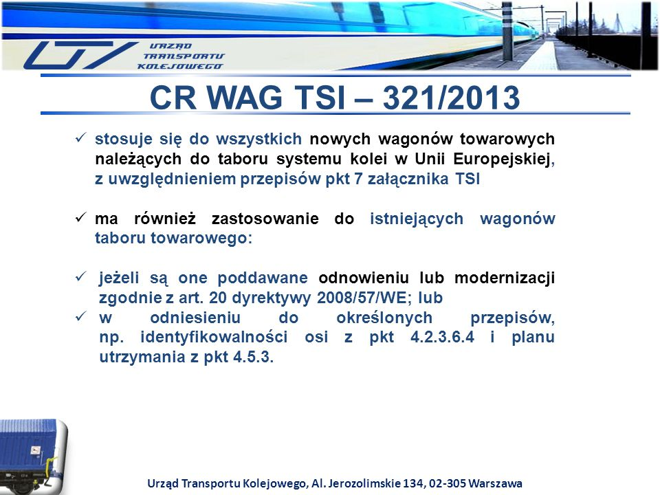 Urząd Transportu Kolejowego, Al. Jerozolimskie 134, 02-305 Warszawa CR WAG TSI – 321/2013 stosuje się do wszystkich nowych wagonów towarowych należący