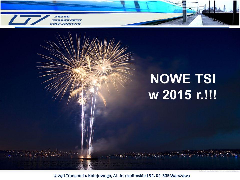 Urząd Transportu Kolejowego, Al. Jerozolimskie 134, 02-305 Warszawa NOWE TSI w 2015 r.!!! Grafika pochodzi ze strony: https://www.google.pl/search?q=f
