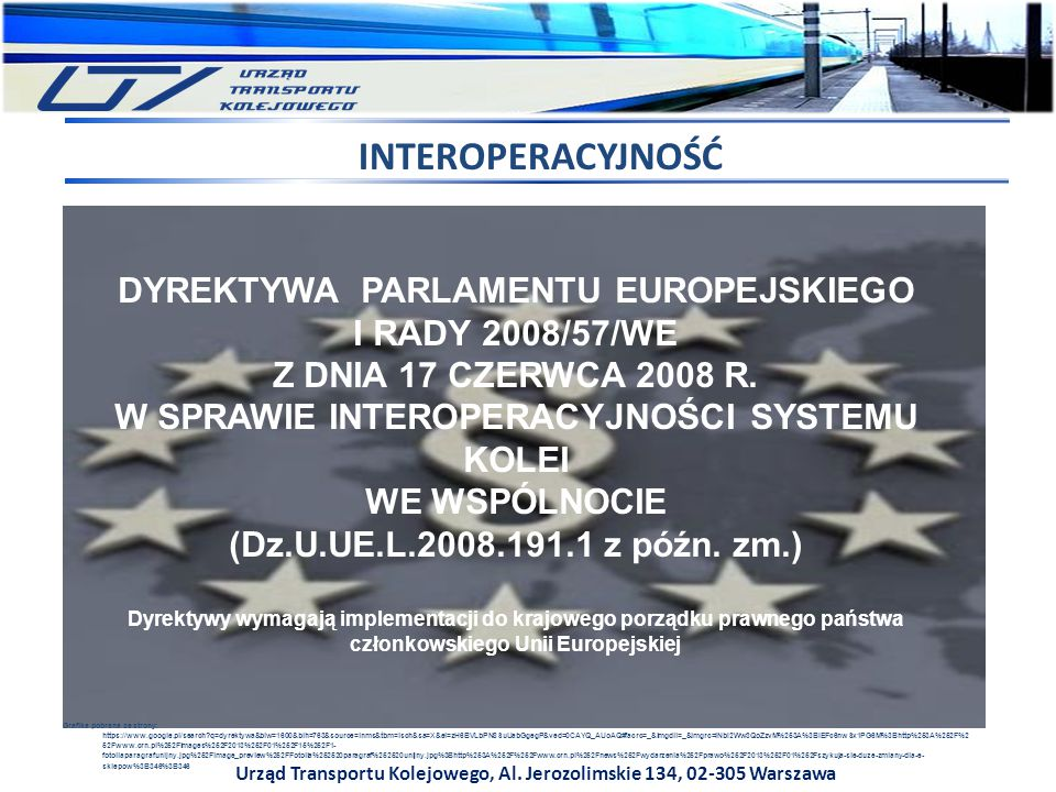 Urząd Transportu Kolejowego, Al. Jerozolimskie 134, 02-305 Warszawa DYREKTYWA PARLAMENTU EUROPEJSKIEGO I RADY 2008/57/WE Z DNIA 17 CZERWCA 2008 R. W S