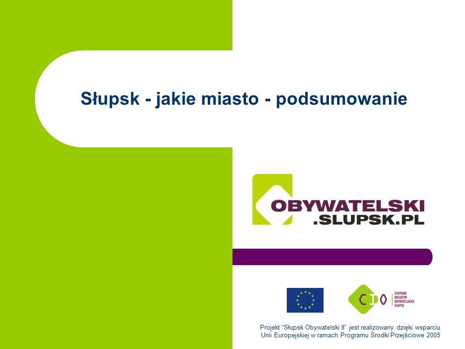 Projekt Słupsk Obywatelski II jest realizowany dzięki wsparciu Unii Europejskiej w ramach Programu Środki Przejściowe 2005 Realizacja badania: Centrum Inicjatyw Obywatelskich Badanie zrealizowane z wykorzystaniem ankiety internetowej W badaniu wzięło udział 59 internautek i internautów Badanie było prowadzone dniach 26.11 – 1.12.2008 O badaniu