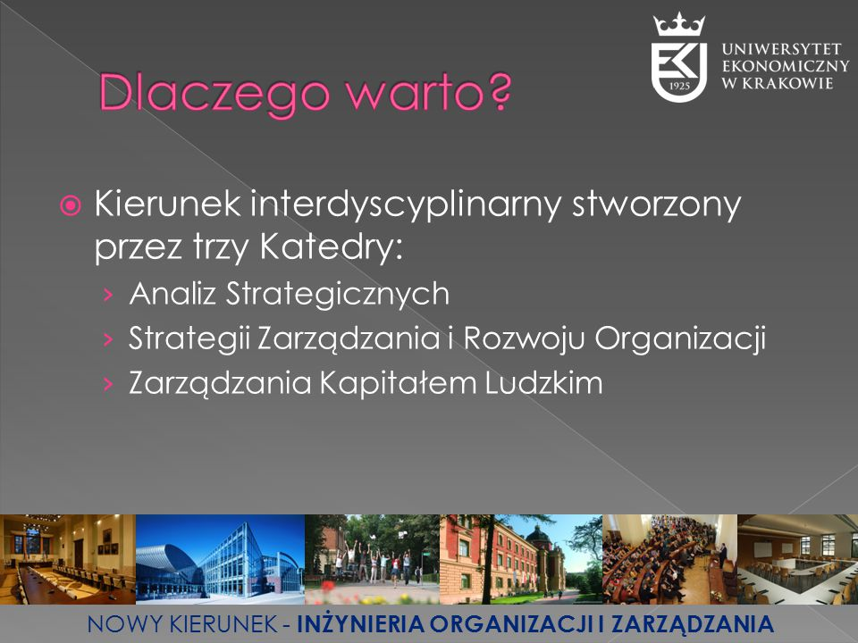  Kierunek interdyscyplinarny stworzony przez trzy Katedry: › Analiz Strategicznych › Strategii Zarządzania i Rozwoju Organizacji › Zarządzania Kapita