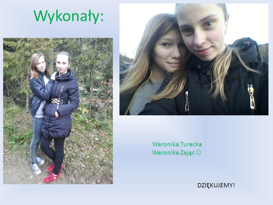 Wykonały: Weronika Turecka Weronika Zając DZIĘKUJEMY!