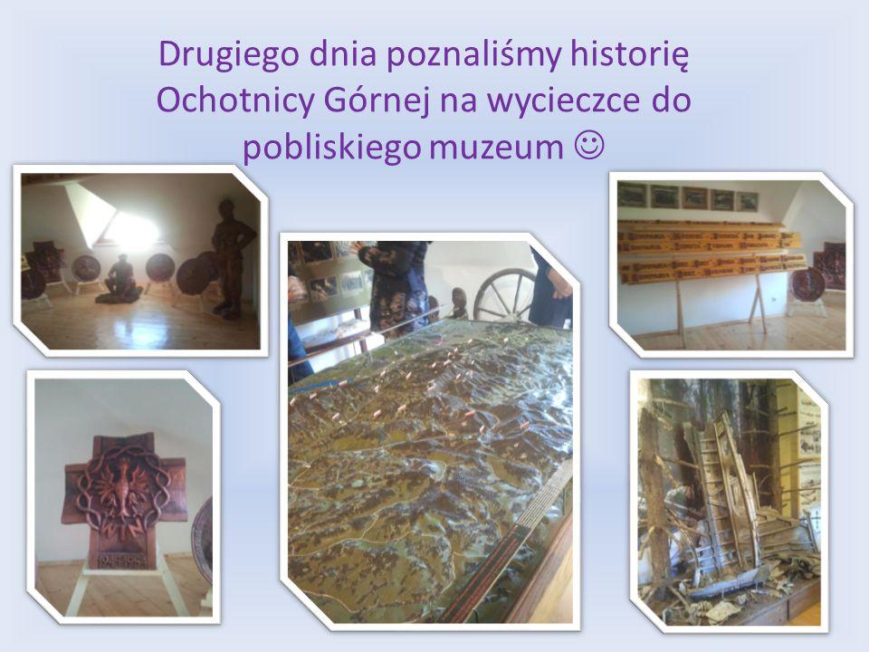 Drugiego dnia poznaliśmy historię Ochotnicy Górnej na wycieczce do pobliskiego muzeum