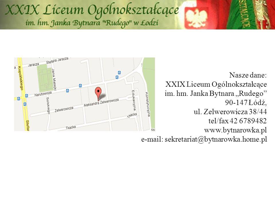 """Nasze dane: XXIX Liceum Ogólnokształcące im. hm. Janka Bytnara """"Rudego"""" 90-147 Łódź, ul. Zelwerowicza 38/44 tel/fax 42 6789482 www.bytnarowka.pl e-mai"""