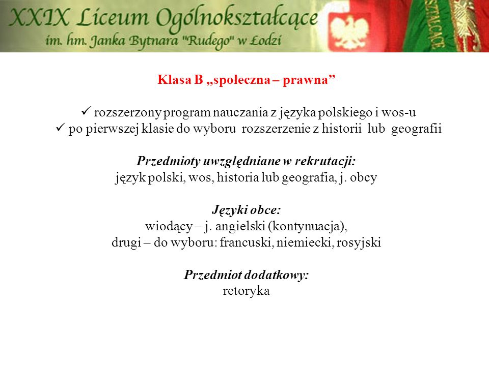 """Klasa B """"społeczna – prawna"""" rozszerzony program nauczania z języka polskiego i wos-u po pierwszej klasie do wyboru rozszerzenie z historii lub geogra"""
